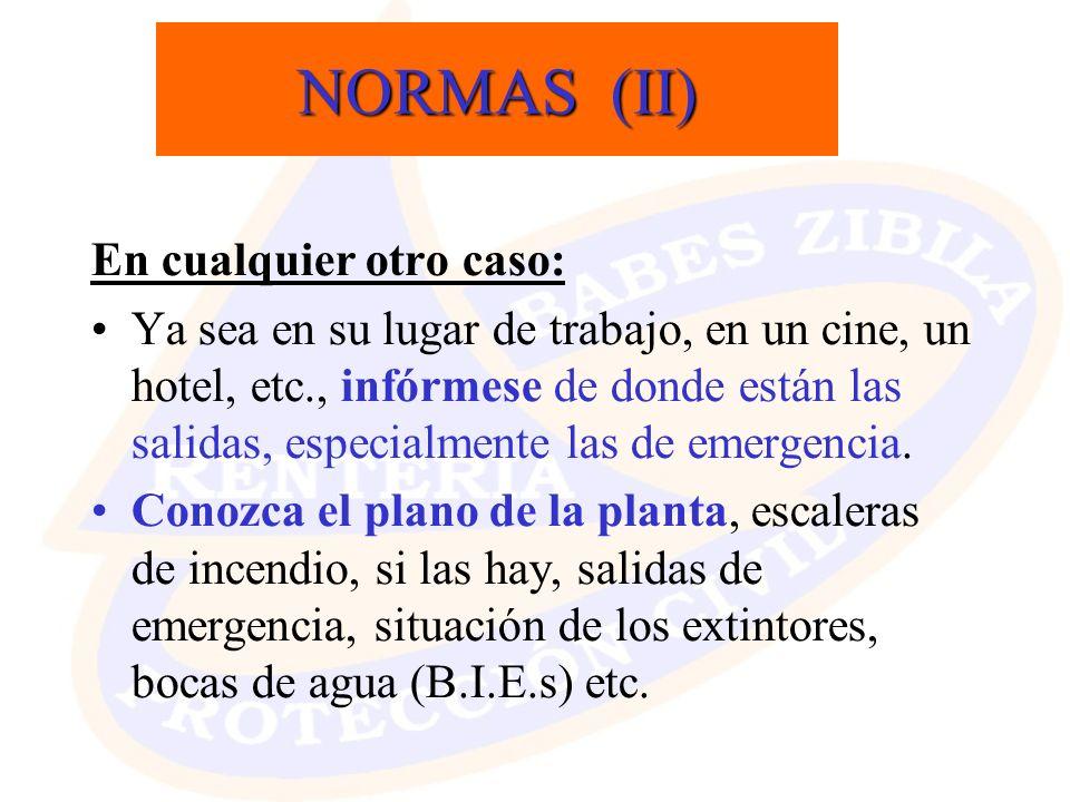 NORMAS (II) En cualquier otro caso: Ya sea en su lugar de trabajo, en un cine, un hotel, etc., infórmese de donde están las salidas, especialmente las