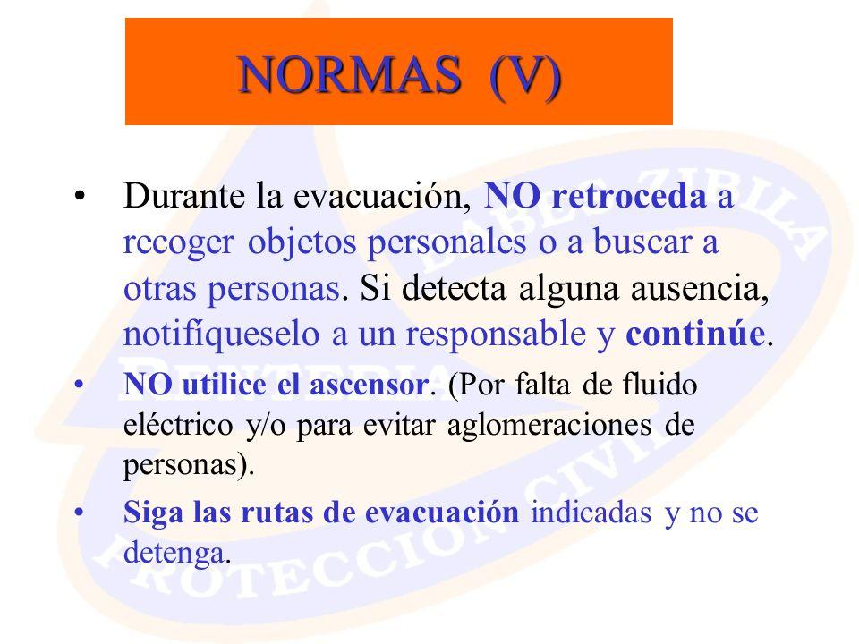 NORMAS (V) Durante la evacuación, NO retroceda a recoger objetos personales o a buscar a otras personas. Si detecta alguna ausencia, notifíqueselo a u