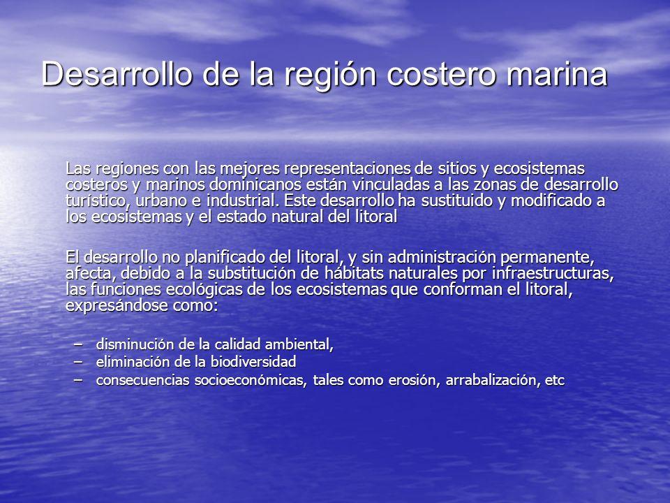 Desarrollo de la región costero marina Las regiones con las mejores representaciones de sitios y ecosistemas costeros y marinos dominicanos est á n vi