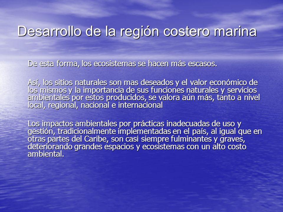 Desarrollo de la región costero marina De esta forma, los ecosistemas se hacen m á s escasos. As í, los sitios naturales son mas deseados y el valor e