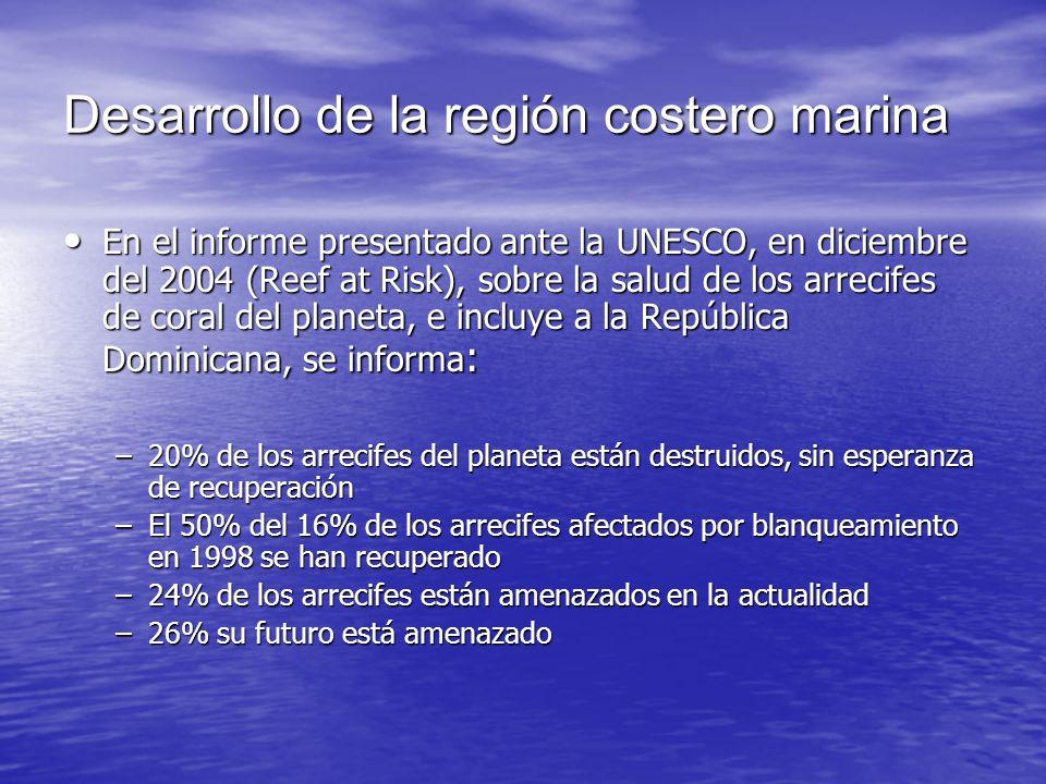 Desarrollo de la región costero marina En el informe presentado ante la UNESCO, en diciembre del 2004 (Reef at Risk), sobre la salud de los arrecifes