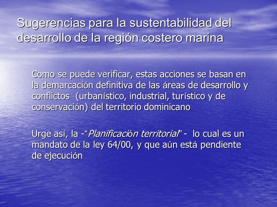 Sugerencias para la sustentabilidad del desarrollo de la región costero marina Como se puede verificar, estas acciones se basan en la demarcaci ó n de