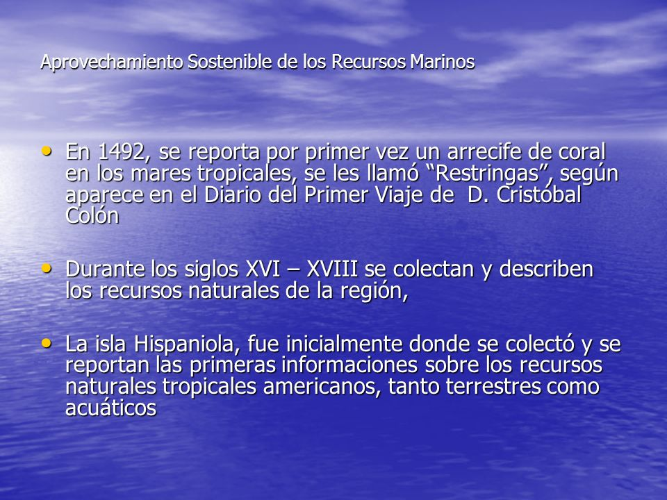 En 1492, se reporta por primer vez un arrecife de coral en los mares tropicales, se les llamó Restringas, según aparece en el Diario del Primer Viaje