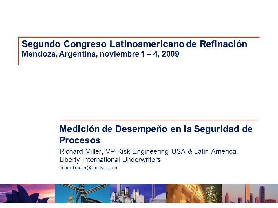 Segundo Congreso Latinoamericano de Refinación Mendoza, Argentina, noviembre 1 – 4, 2009 Medición de Desempeño en la Seguridad de Procesos Richard Mil