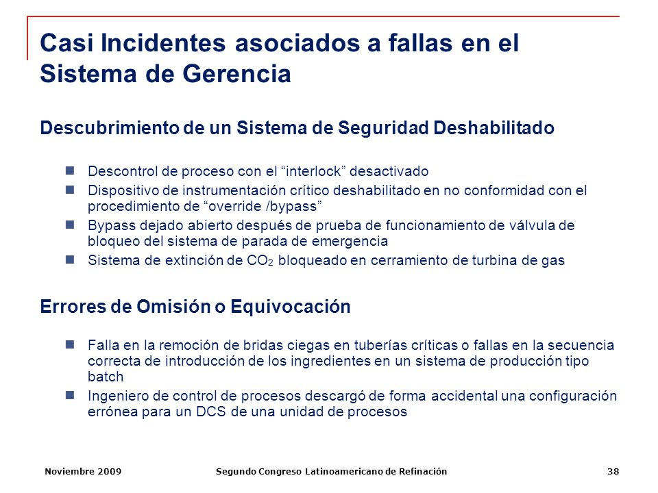 Noviembre 2009Segundo Congreso Latinoamericano de Refinación38 Casi Incidentes asociados a fallas en el Sistema de Gerencia Descubrimiento de un Siste