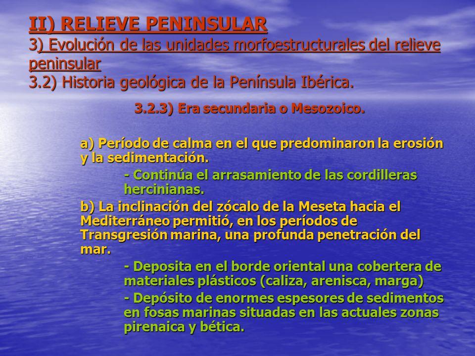 II) RELIEVE PENINSULAR 3) Evolución de las unidades morfoestructurales del relieve peninsular 3.2) Historia geológica de la Península Ibérica. 3.2.3)