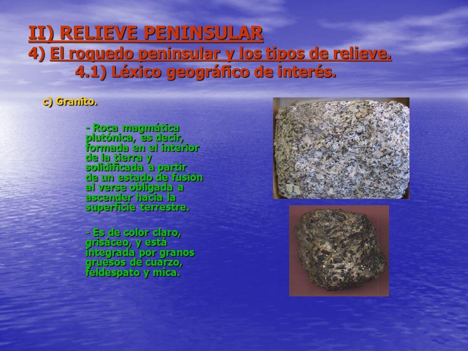 II) RELIEVE PENINSULAR 4) El roquedo peninsular y los tipos de relieve. 4.1) Léxico geográfico de interés. c) Granito. - Roca magmática plutónica, es