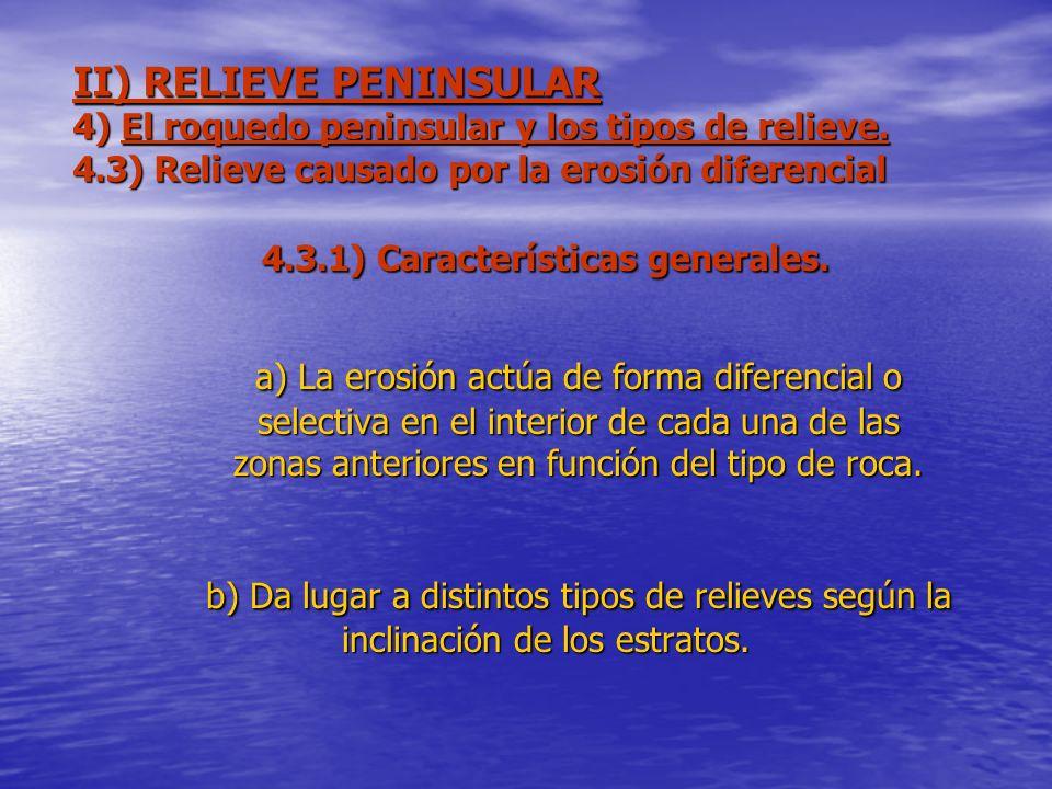 II) RELIEVE PENINSULAR 4) El roquedo peninsular y los tipos de relieve. 4.3) Relieve causado por la erosión diferencial 4.3.1) Características general