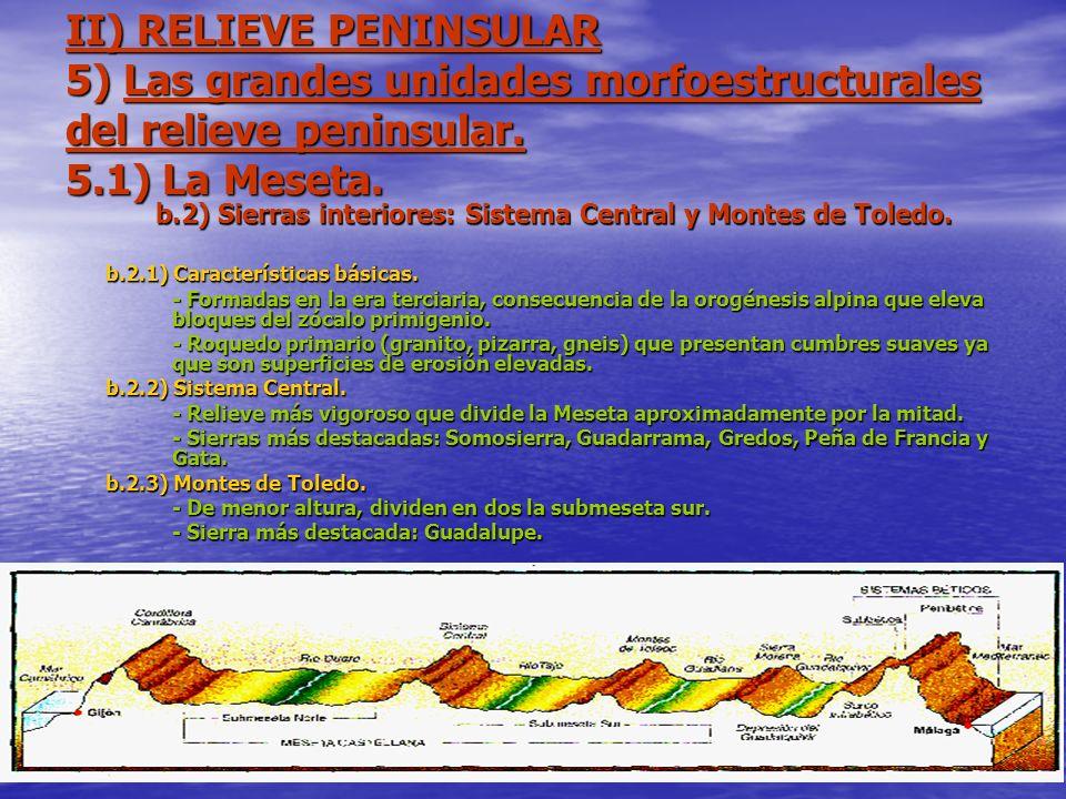 II) RELIEVE PENINSULAR 5) Las grandes unidades morfoestructurales del relieve peninsular. 5.1) La Meseta. b.2) Sierras interiores: Sistema Central y M