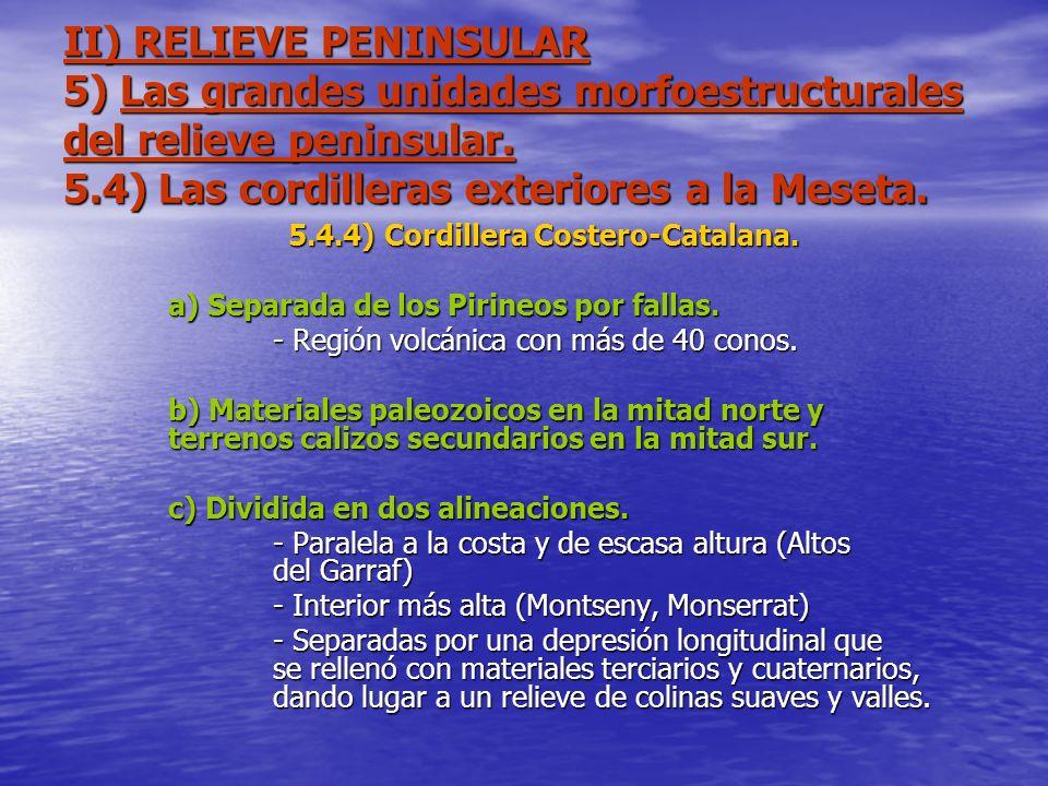 II) RELIEVE PENINSULAR 5) Las grandes unidades morfoestructurales del relieve peninsular. 5.4) Las cordilleras exteriores a la Meseta. 5.4.4) Cordille