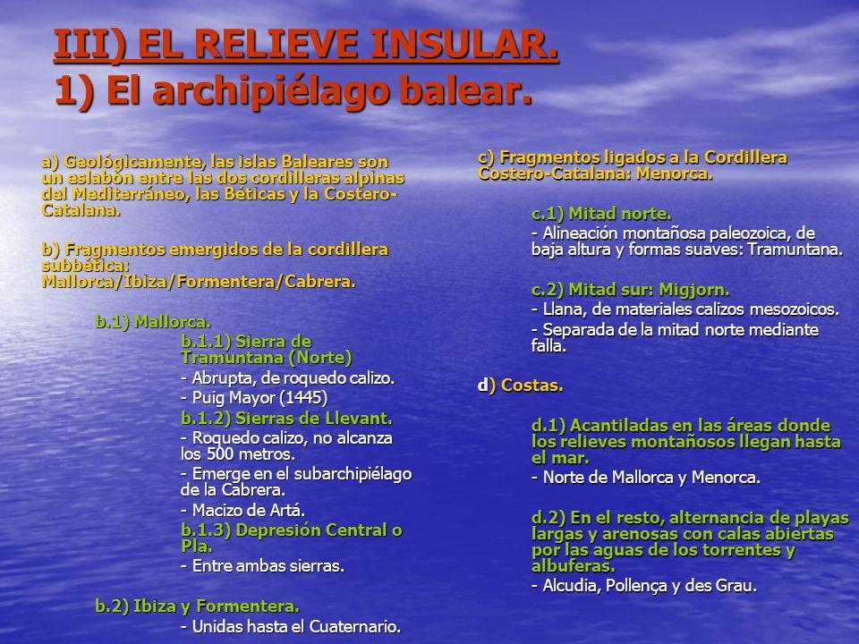 III) EL RELIEVE INSULAR. 1) El archipiélago balear. a) Geológicamente, las islas Baleares son un eslabón entre las dos cordilleras alpinas del Mediter