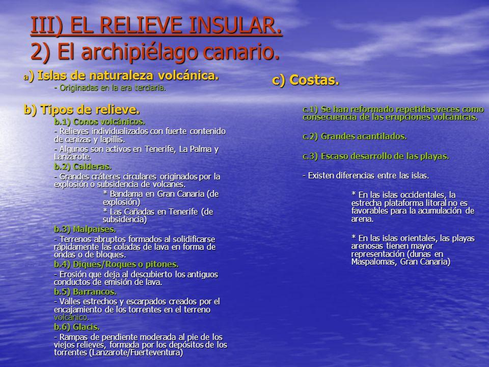 III) EL RELIEVE INSULAR. 2) El archipiélago canario. a ) Islas de naturaleza volcánica. - Originadas en la era terciaria. b) Tipos de relieve. b.1) Co