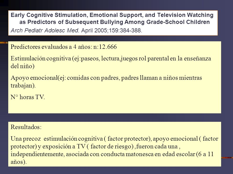 Early Cognitive Stimulation, Emotional Support, and Television Watching as Predictors of Subsequent Bullying Among Grade-School Children Arch Pediatr