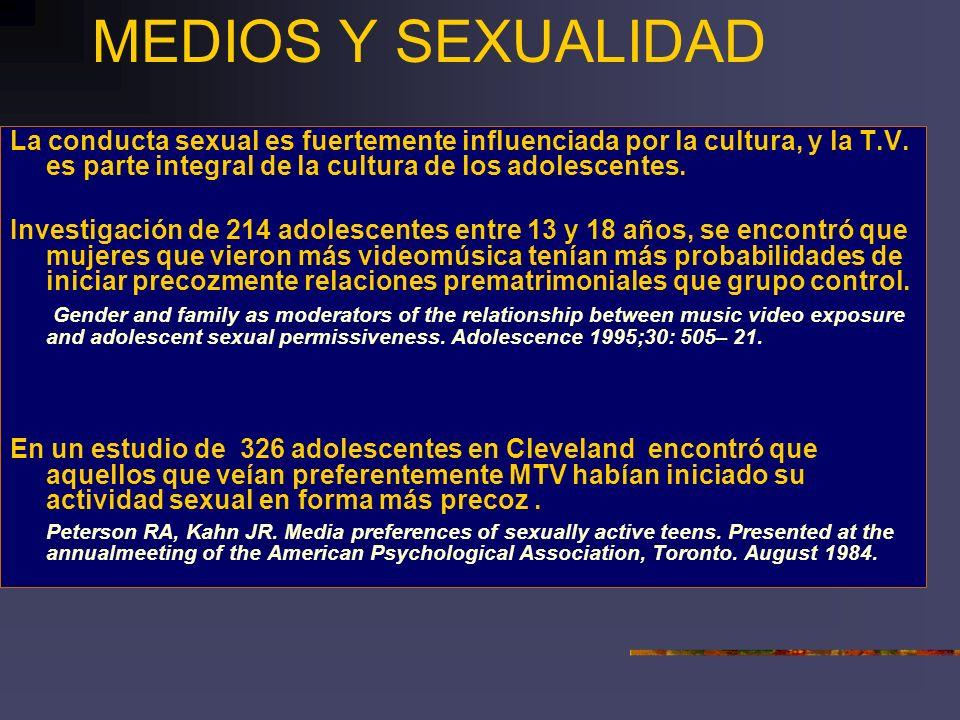 MEDIOS Y SEXUALIDAD La conducta sexual es fuertemente influenciada por la cultura, y la T.V. es parte integral de la cultura de los adolescentes. Inve