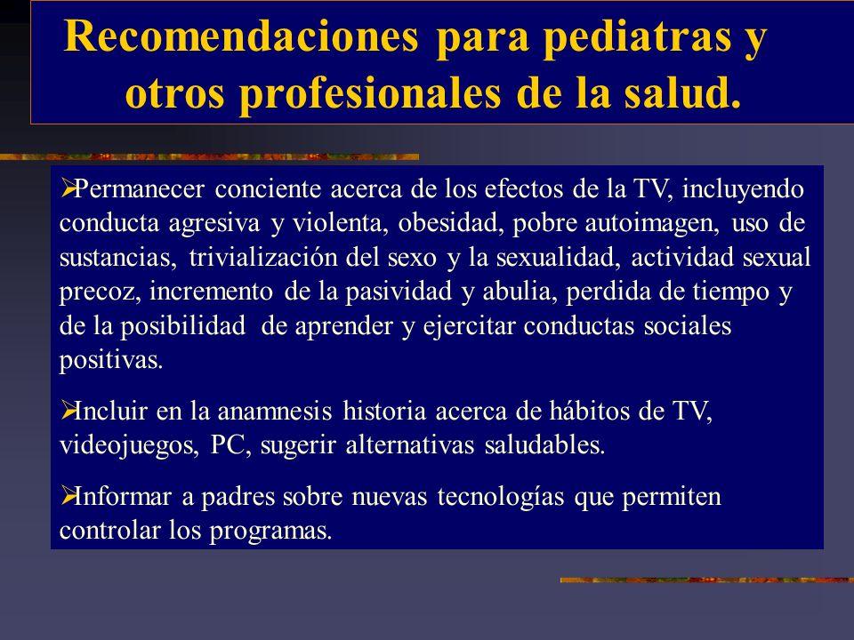 Recomendaciones para pediatras y otros profesionales de la salud. Permanecer conciente acerca de los efectos de la TV, incluyendo conducta agresiva y