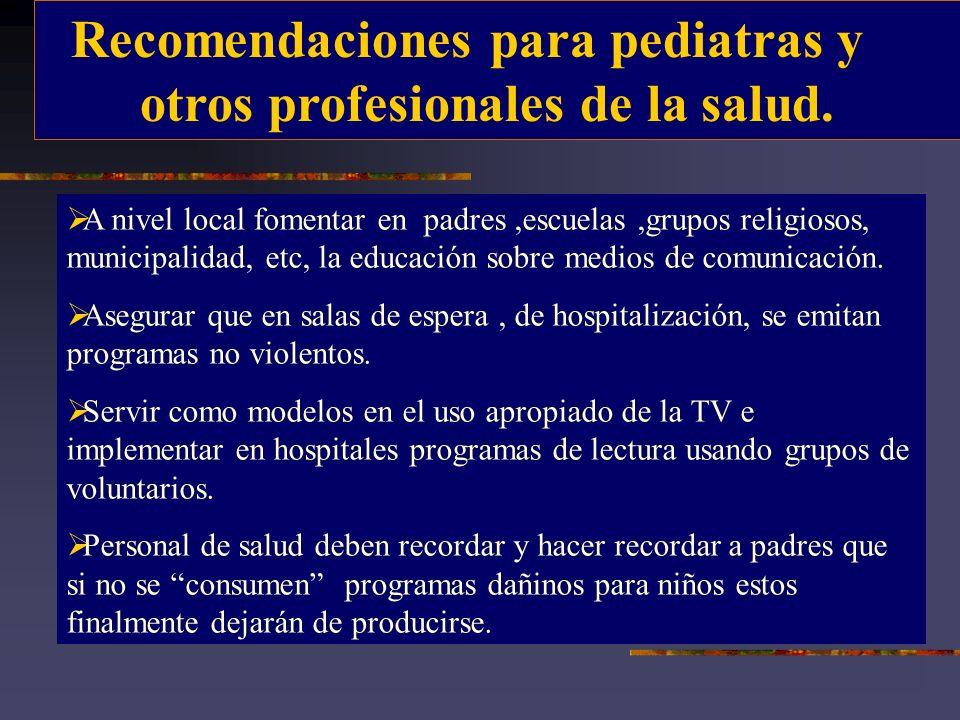 Recomendaciones para pediatras y otros profesionales de la salud. A nivel local fomentar en padres,escuelas,grupos religiosos, municipalidad, etc, la