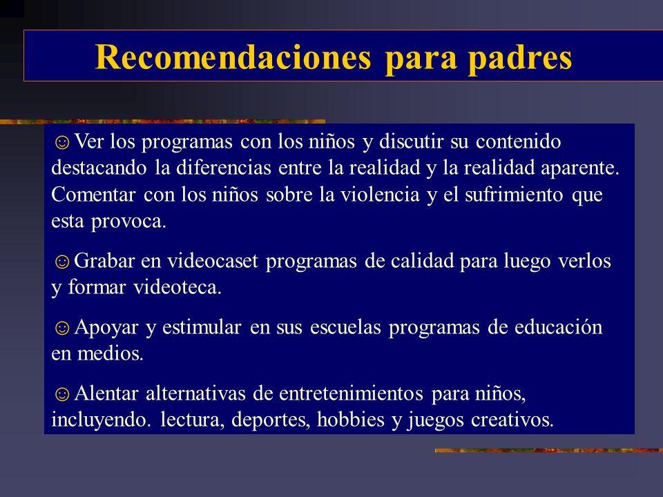 Recomendaciones para padres Ver los programas con los niños y discutir su contenido destacando la diferencias entre la realidad y la realidad aparente