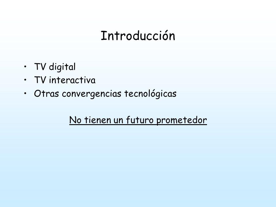 Introducción TV digital TV interactiva Otras convergencias tecnológicas No tienen un futuro prometedor