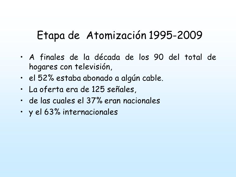 Etapa de Atomización 1995-2009 1994 en ese año la legislación permite el ingreso de capital extranjero en el sector de la comunicaciones comienza un periodo de fusiones, compras y concentración