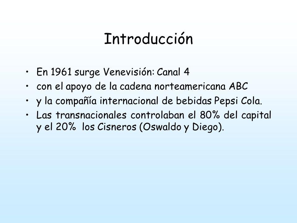 Introducción En 1961 surge Venevisión: Canal 4 con el apoyo de la cadena norteamericana ABC y la compañía internacional de bebidas Pepsi Cola.