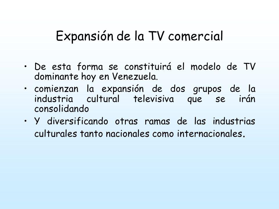 Expansión de la TV comercial El grupo Cisneros está compuesto por más de 70 empresas en 39 países, incluyendo 50 empresas conjuntas y asociadas en toda Latinoamérica con firmas de peso como AOL Time Warner, Coca Cola, etc.