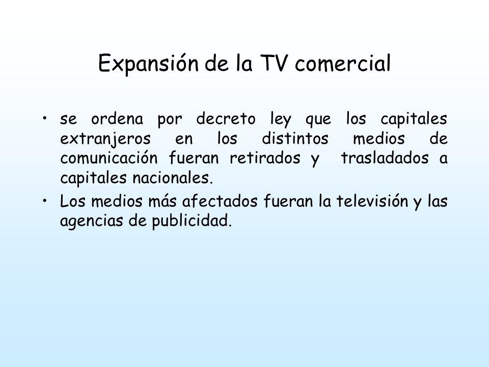Expansión de la TV comercial se ordena por decreto ley que los capitales extranjeros en los distintos medios de comunicación fueran retirados y trasladados a capitales nacionales.