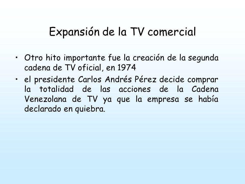 Expansión de la TV comercial Otro hito importante fue la creación de la segunda cadena de TV oficial, en 1974 el presidente Carlos Andrés Pérez decide comprar la totalidad de las acciones de la Cadena Venezolana de TV ya que la empresa se había declarado en quiebra.