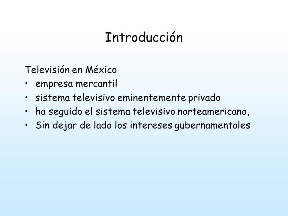 Introducción Televisión en México empresa mercantil sistema televisivo eminentemente privado ha seguido el sistema televisivo norteamericano, Sin dejar de lado los intereses gubernamentales