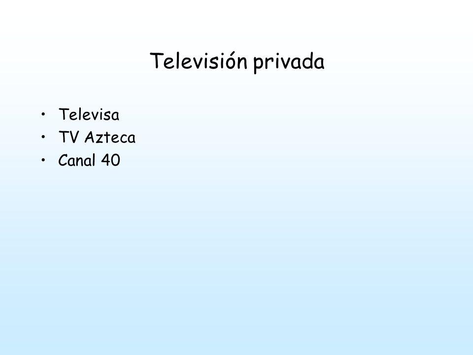 Televisión privada Televisa TV Azteca Canal 40