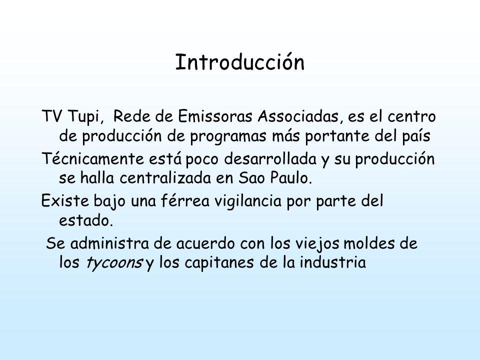 Introducción TV Tupi, Rede de Emissoras Associadas, es el centro de producción de programas más portante del país Técnicamente está poco desarrollada y su producción se halla centralizada en Sao Paulo.