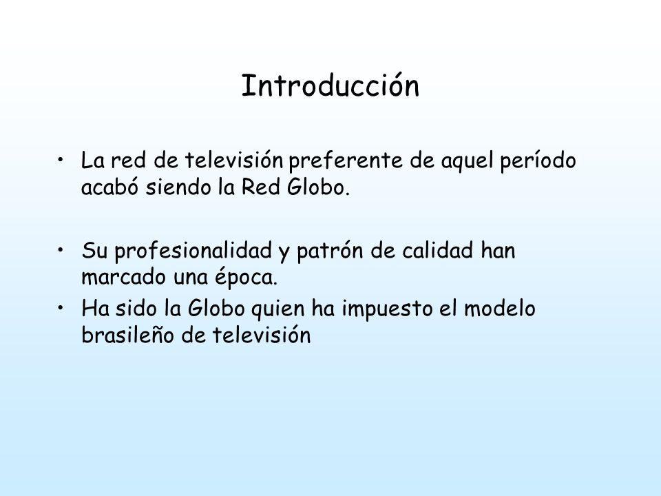 Introducción La red de televisión preferente de aquel período acabó siendo la Red Globo.