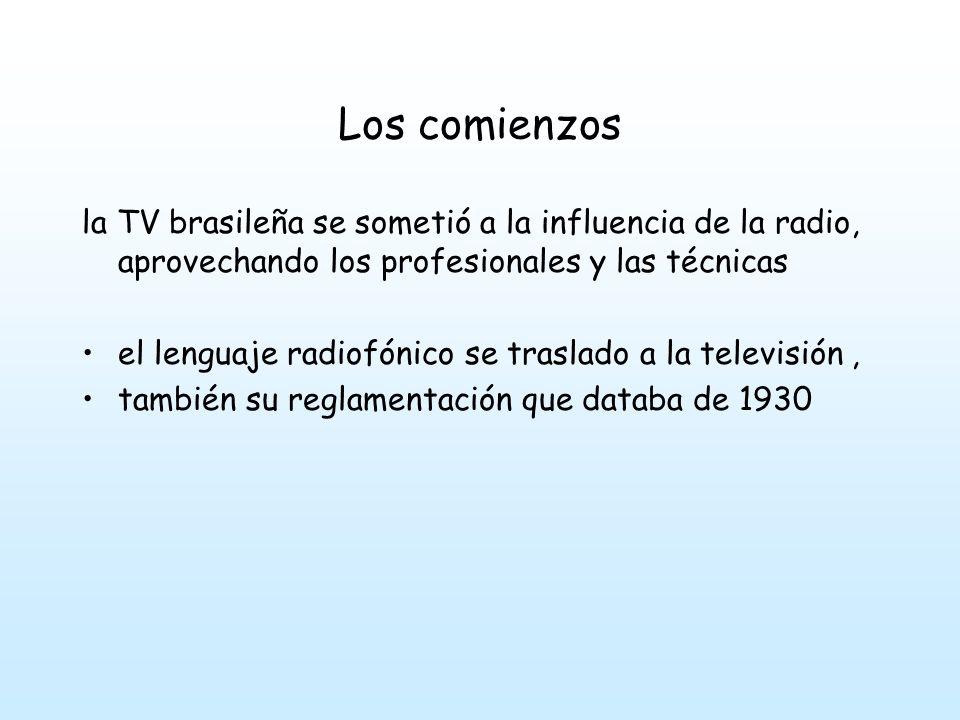 Los comienzos la TV brasileña se sometió a la influencia de la radio, aprovechando los profesionales y las técnicas el lenguaje radiofónico se traslado a la televisión, también su reglamentación que databa de 1930