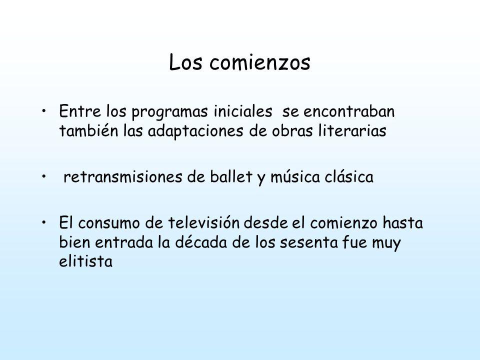 Los comienzos Entre los programas iniciales se encontraban también las adaptaciones de obras literarias retransmisiones de ballet y música clásica El consumo de televisión desde el comienzo hasta bien entrada la década de los sesenta fue muy elitista