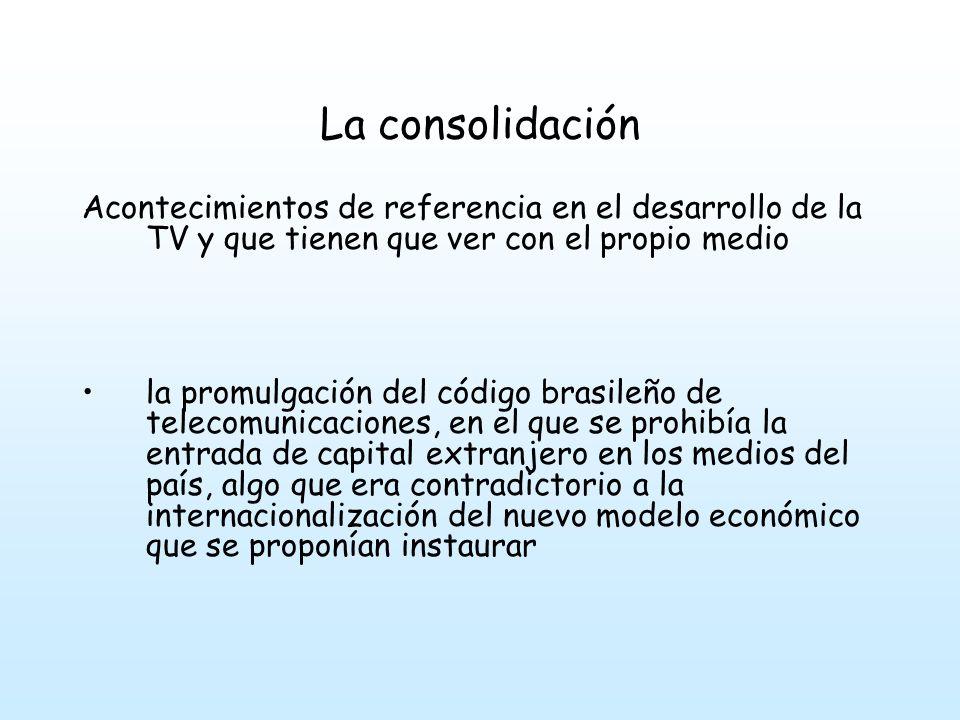 La consolidación Acontecimientos de referencia en el desarrollo de la TV y que tienen que ver con el propio medio la promulgación del código brasileño de telecomunicaciones, en el que se prohibía la entrada de capital extranjero en los medios del país, algo que era contradictorio a la internacionalización del nuevo modelo económico que se proponían instaurar