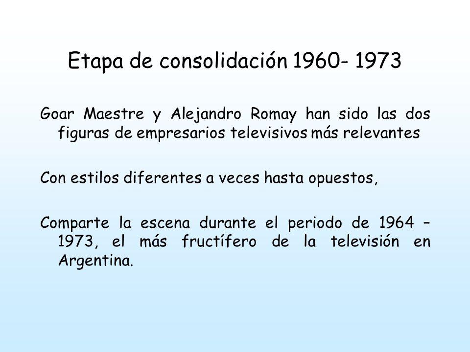 Etapa de consolidación 1960- 1973 desarrolla lo mejor de la historia de la televisión en Argentina, una época dorada, concluida en 1974 con la caducidad de las concesiones de las licencias a finales de los sesenta las cadenas televisivas norteamericanas retiran sus inversiones de Argentina,