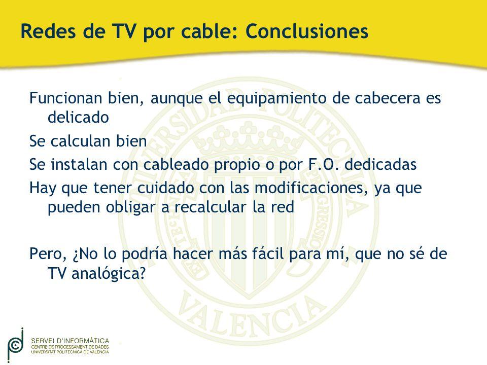 Redes de TV por cable: Conclusiones Funcionan bien, aunque el equipamiento de cabecera es delicado Se calculan bien Se instalan con cableado propio o
