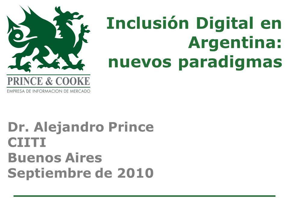 Inclusión Digital en Argentina: nuevos paradigmas Dr. Alejandro Prince CIITI Buenos Aires Septiembre de 2010