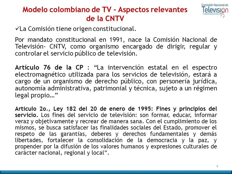 Modelo colombiano de TV - Aspectos relevantes de la CNTV La Comisión tiene origen constitucional. Por mandato constitucional en 1991, nace la Comisión