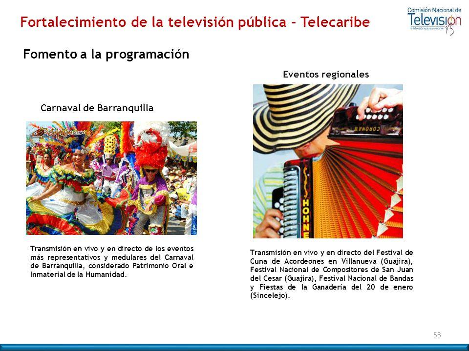 53 Fomento a la programación Fortalecimiento de la televisión pública - Telecaribe Transmisión en vivo y en directo de los eventos más representativos