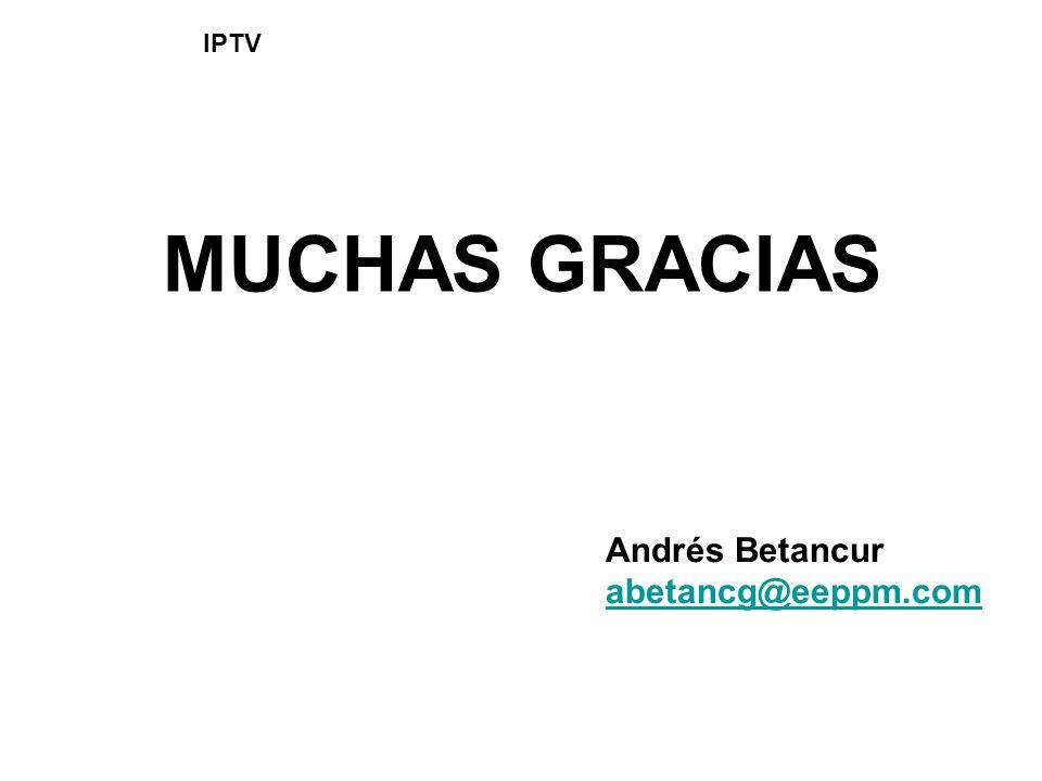 MUCHAS GRACIAS Andrés Betancur abetancg@eeppm.com IPTV