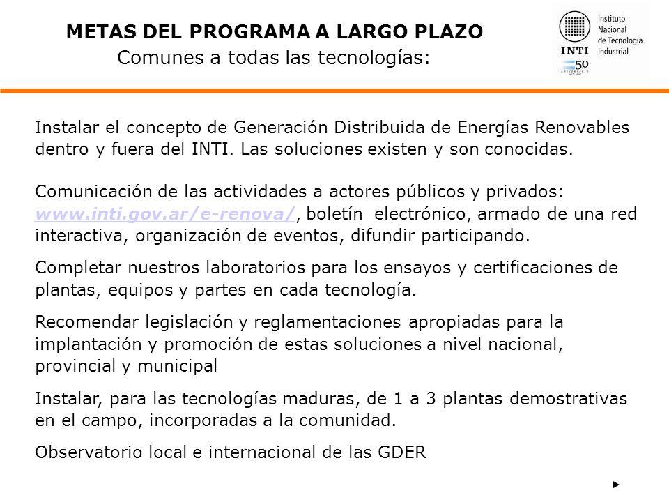 METAS DEL PROGRAMA A LARGO PLAZO Comunes a todas las tecnologías: Instalar el concepto de Generación Distribuida de Energías Renovables dentro y fuera