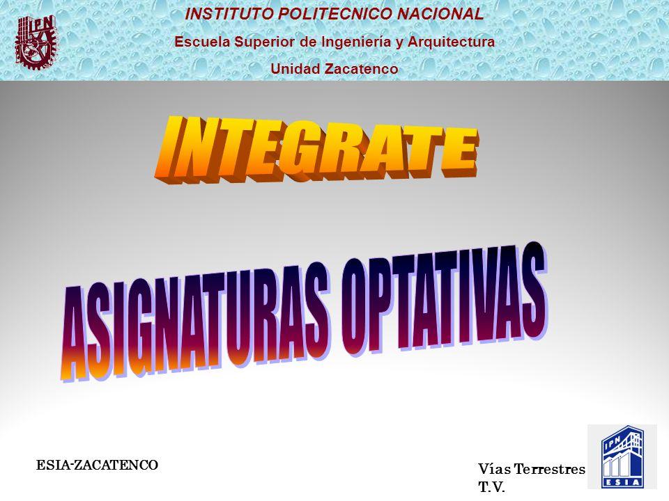 INSTITUTO POLITECNICO NACIONAL Escuela Superior de Ingeniería y Arquitectura Unidad Zacatenco Vías Terrestres T.V.