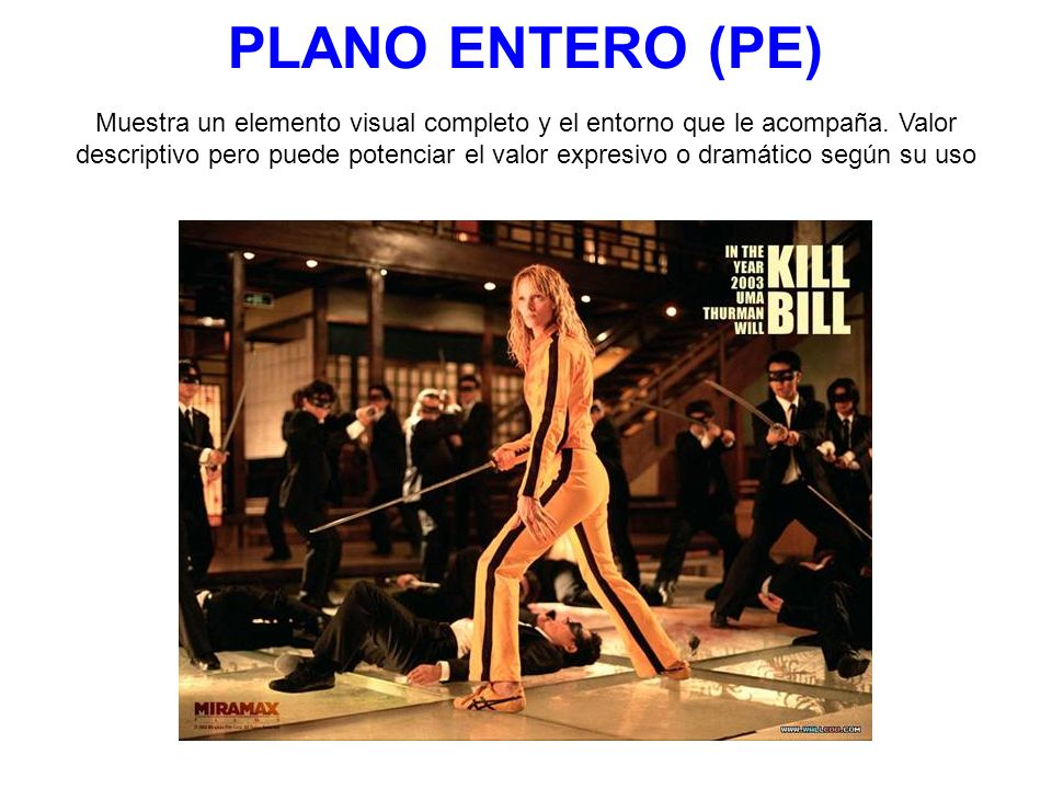 PLANO ENTERO (PE) Muestra un elemento visual completo y el entorno que le acompaña. Valor descriptivo pero puede potenciar el valor expresivo o dramát