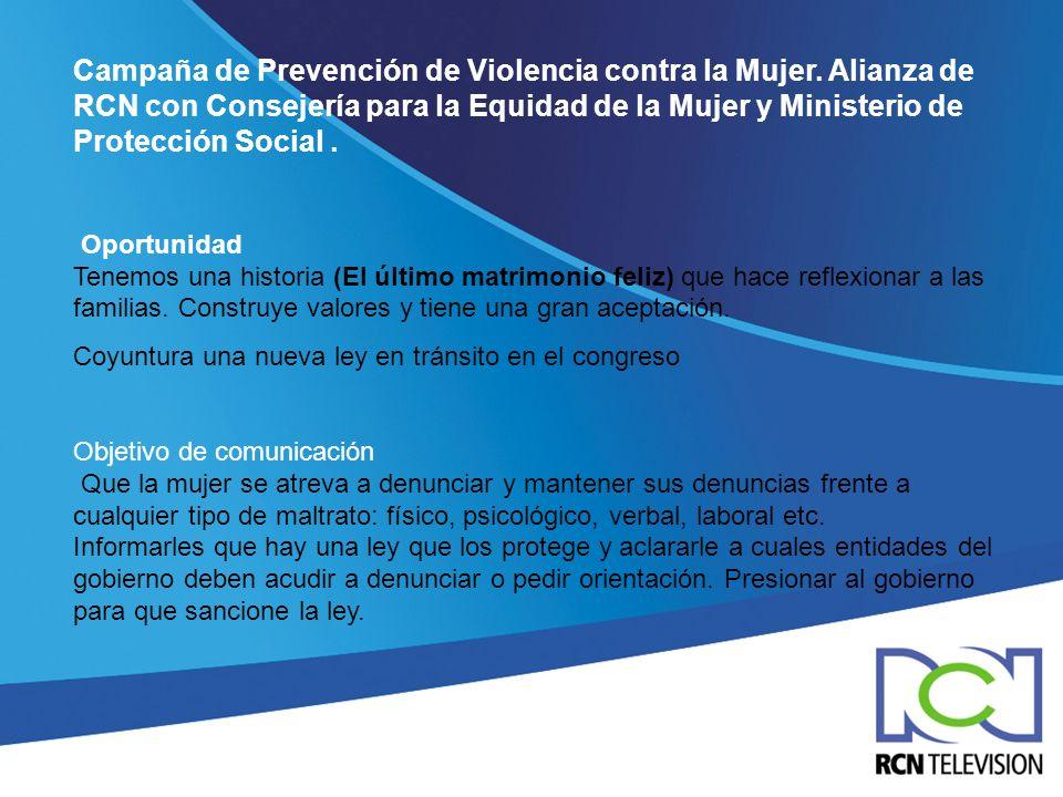 Campaña de Prevención de Violencia contra la Mujer. Alianza de RCN con Consejería para la Equidad de la Mujer y Ministerio de Protección Social. Oport