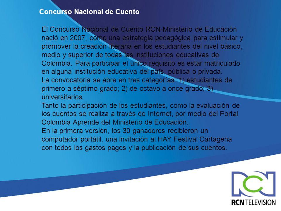 Concurso Nacional de Cuento El Concurso Nacional de Cuento RCN-Ministerio de Educación nació en 2007, como una estrategia pedagógica para estimular y