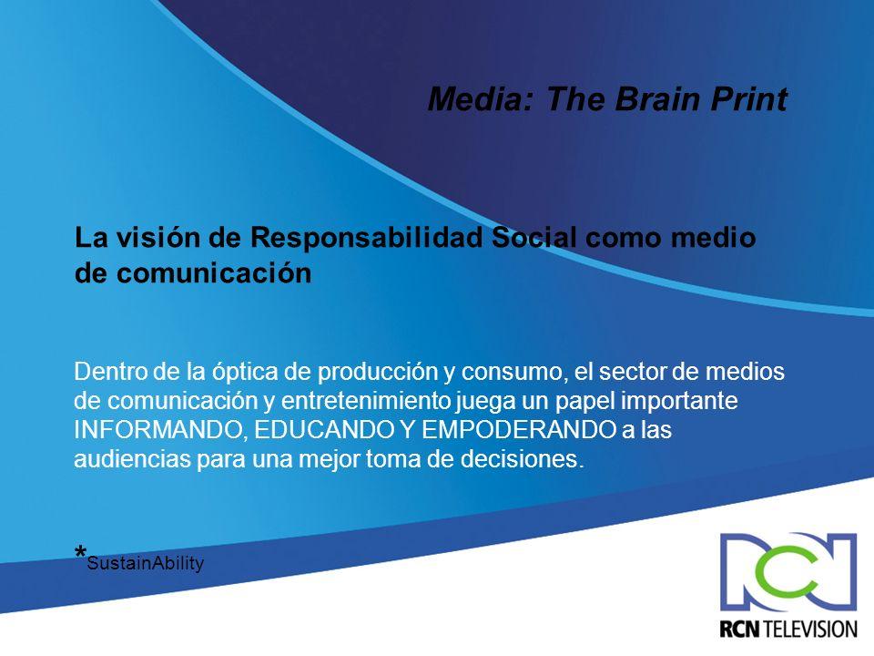 Media: The Brain Print La visión de Responsabilidad Social como medio de comunicación Dentro de la óptica de producción y consumo, el sector de medios