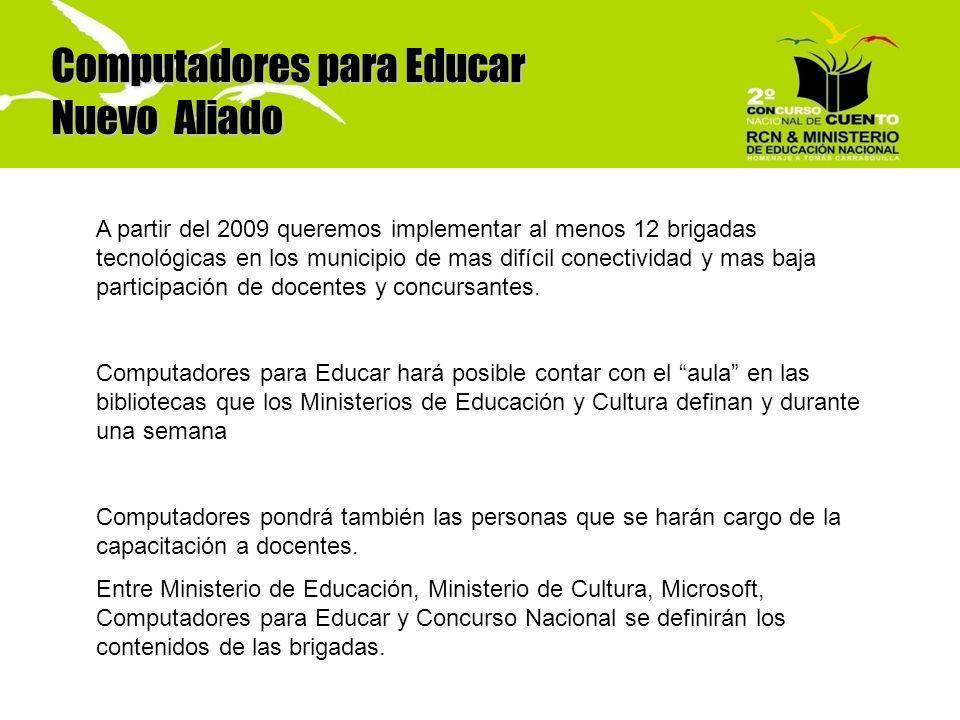 Computadores para Educar Nuevo Aliado A partir del 2009 queremos implementar al menos 12 brigadas tecnológicas en los municipio de mas difícil conecti