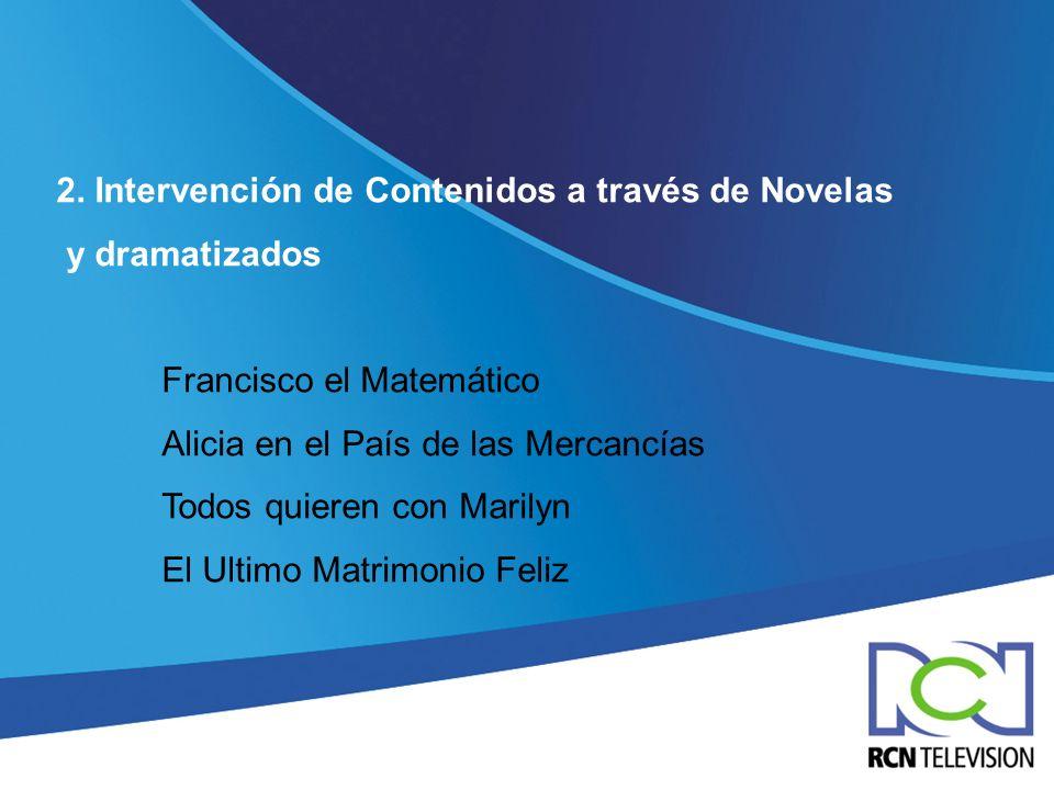 2. Intervención de Contenidos a través de Novelas y dramatizados Francisco el Matemático Alicia en el País de las Mercancías Todos quieren con Marilyn
