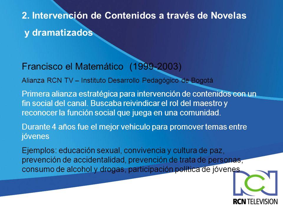 2. Intervención de Contenidos a través de Novelas y dramatizados Francisco el Matemático (1999-2003) Alianza RCN TV – Instituto Desarrollo Pedagógico