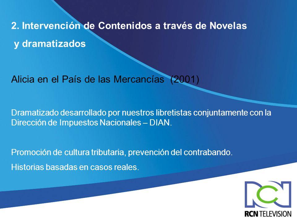 2. Intervención de Contenidos a través de Novelas y dramatizados Alicia en el País de las Mercancías (2001) Dramatizado desarrollado por nuestros libr